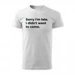 ID0126 – vtipne – Sorry_I_am_late – tricko_panske_biela