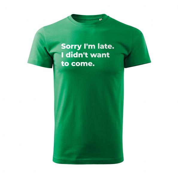 ID0126 – vtipne – Sorry_I_am_late – tricko_panske_zelena