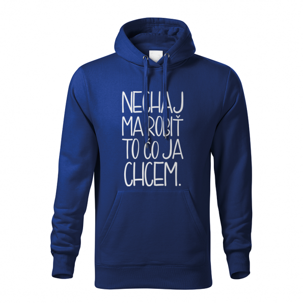 ID0121 – vtipne – nechaj_ma_robit_to_co_ja_chcem – mikina_panske_modra